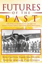 Futures of the Past - Collected Papers in Celebration of Its More Than Eighty Years: University of Southern California's School of Policy, Planning, and Development ebook by Cristy Jensen, Chester Newland, Elmer Kim Nelson,...