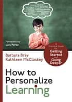 How to Personalize Learning - A Practical Guide for Getting Started and Going Deeper ebook by Ms. Barbara A. Bray, Ms. Kathleen A. McClaskey
