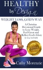 Healthy by Design: Weight Loss, God's Way ebook by Cathy Morenzie