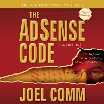 The AdSense Code 2nd Edition - The Definitive Guide to Making Money with AdSense audiobook by Joel Comm
