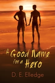 A Good Name for a Hero ebook by D. E. Elledge