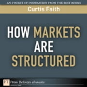 How Markets Are Structured ebook by Curtis Faith