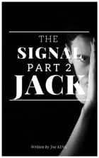 The Signal. Part 2, Jack. - The Signal, #2 ebook by Joe KING