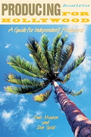 Producing for Hollywood - A Guide for Independent Producers ebook by Don Gold,Paul Mason