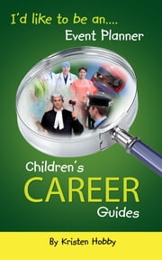 I'd like to be an Event Planner - Children's Career Guides ebook by Kristen Hobby