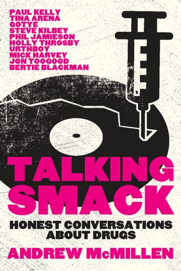 Talking Smack - Honest Conversations about Drugs ebook by Andrew McMillen