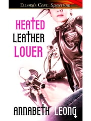 Heated Leather Lover ebook by Annabeth Leong