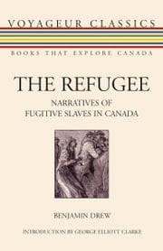 The Refugee - Narratives of Fugitive Slaves in Canada ebook by Benjamin Drew,George E. Clarke