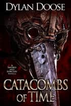 Catacombs of Time - A Sword and Sorcery Novella ebook by Dylan Doose