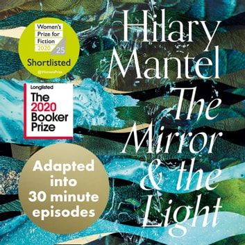 The Mirror and the Light: An Adaptation in 30 Minute Episodes (The Wolf Hall Trilogy) audiobook by Hilary Mantel