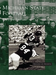 Michigan State Football - They are Spartans ebook by Steve Grinczel