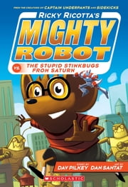 Ricky Ricotta's Mighty Robot vs. The Stupid Stinkbugs from Saturn ebook by Dav Pilkey, Dan Santat