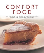 Comfort Food: 150 Heart-warming Dishes Shown in Over 200 Evocative Photographs ebook by Bridget Jones