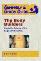 Summary & Study Guide - The Body Builders - Inside the Science of the Engineered Human ebook by Lee Tang