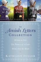 The Amish Letters Collection - Written in Love, The Promise of a Letter, Words from the Heart ebook by Kathleen Fuller