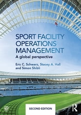 Sport Facility Operations Management - A Global Perspective ebook by Eric C. Schwarz,Stacey A. Hall,Simon Shibli