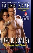 Hard to Come By ebook by Laura Kaye