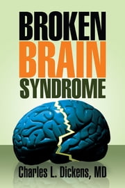 Broken Brain Syndrome ebook by Charles L. Dickens, MD