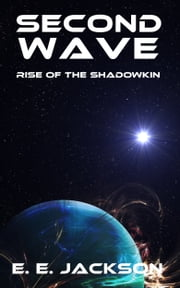 Second Wave: Rise of the ShadowKin ebook by E. E. Jackson