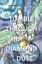 I Tumble Through the Diamond Dust ebook by Edward Willett, Wendi Nordell