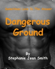 Dangerous Ground ebook by Stephanie Jean Smith