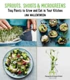 Sprouts, Shoots, and Microgreens - Tiny Plants to Grow and Eat in Your Kitchen ebook by Lina Wallentinson
