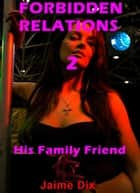 Forbidden Relations 2: his family friend ebook by Jaime Dix