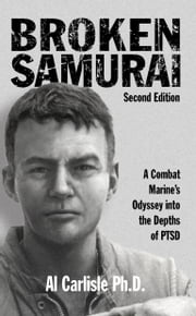 Broken Samurai - A Combat Marine's Odyssey into the Depths of PTSD ebook by Dr. Al Carlisle