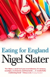 Eating for England: The Delights and Eccentricities of the British at Table ebook by Nigel Slater