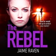 The Rebel: The new crime thriller that will have you gripped in 2018 audiobook by Jaime Raven