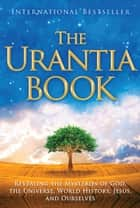 The Urantia Book: Revealing the Mysteries of God, the Universe, Jesus, and Ourselves ebook by Urantia Foundation