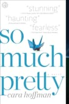 So Much Pretty ebook by Cara Hoffman