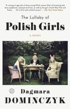 The Lullaby of Polish Girls - A Novel ebook by Dagmara Dominczyk