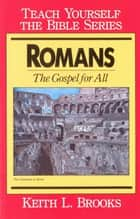 Romans- Teach Yourself the Bible Series ebook by Keith L. Brooks