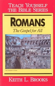 Romans- Teach Yourself the Bible Series - Gospel for All ebook by Keith L. Brooks