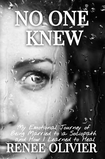 NO ONE KNEW - MY EMOTIONAL JOURNEY OF BEING MARRIED TO A SOCIOPATH AND HOW I LEARNED TO HEAL ebook by Renee Olivier
