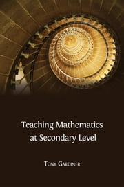 Teaching Mathematics at Secondary Level ebook by Tony Gardiner