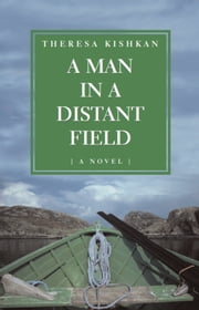A Man in a Distant Field - A Novel ebook by Theresa Kishkan