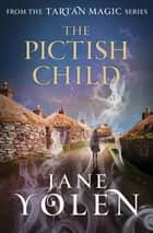 The Pictish Child ebook by Jane Yolen