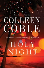 Holy Night - An Aloha Reef Christmas Novella ebook by Colleen Coble