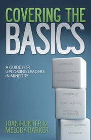 Covering the Basics - A Guide for Upcoming Leaders in Ministry ebook by Joan Hunter, Melody Barker