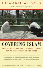 Covering Islam - How the Media and the Experts Determine How We See the Rest of the World ebook by Edward W. Said