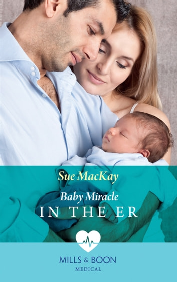 Baby Miracle In The Er (Mills & Boon Medical) ebook by Sue MacKay