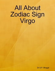 All About Zodiac Sign Virgo ebook by Dr S.P. Bhagat