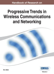 Handbook of Research on Progressive Trends in Wireless Communications and Networking ebook by M.A. Matin