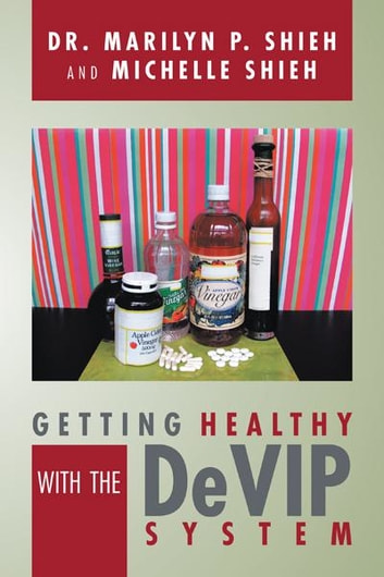 Getting Healthy with the Devip System ebook by Dr. Marilyn P. Shieh