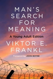 Man's Search for Meaning: A Young Adult Edition - A Young Adult Edition ebook by Viktor E. Frankl,John Boyne