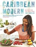 Caribbean Modern - Recipes from the Rum Islands ebook by Shivi Ramoutar
