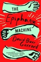 The Epiphany Machine ebook de David Burr Gerrard