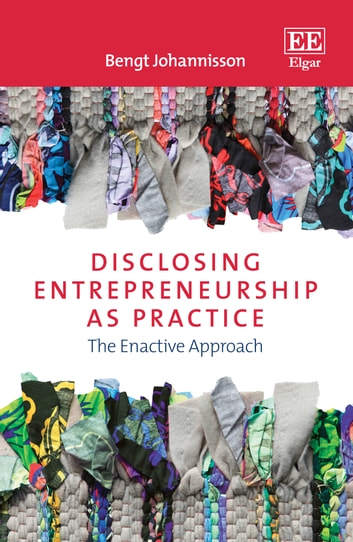 Disclosing Entrepreneurship as Practice - The Enactive Approach ebook by Bengt Johannisson